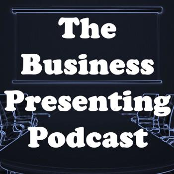 The Business Presenting Podcast