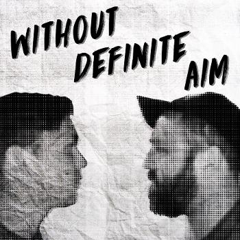 Without Definite Aim