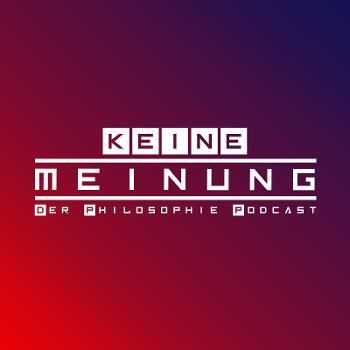 Keine Meinung - Der Philosophie-Podcast