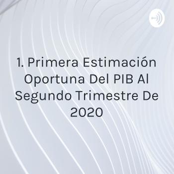 1. Primera Estimación Oportuna Del PIB Al Segundo Trimestre De 2020