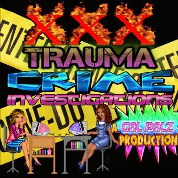 XXX Trauma Crime Investigations: A Gal Palz Production