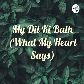 My Dil Ki Bath (What My Heart Says)