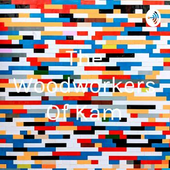 The Woodworkers Of Kam