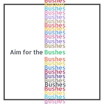 Aim for the Bushes