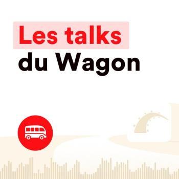 Les Talks du Wagon