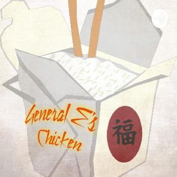 General E's Chicken podcast