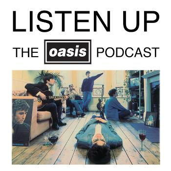 Listen Up - The Oasis Podcast
