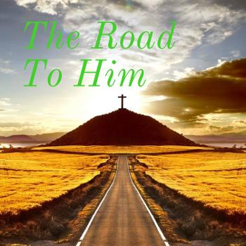 The Road To Him
