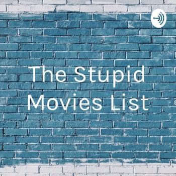 The Stupid Movies List