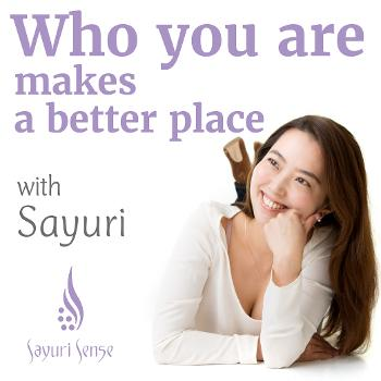"""?????????????""""Who you are"""" makes the world a better place! by Sayuri Sense"""
