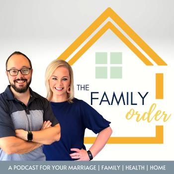 The Family Order: Marriage, Family, Health, Home