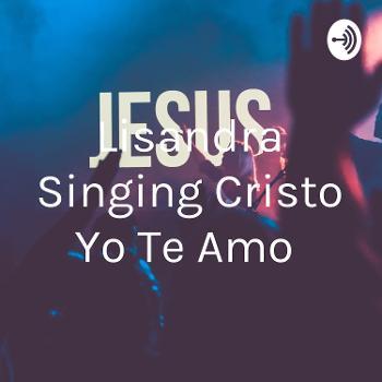 Lisandra Singing Cristo Yo Te Amo