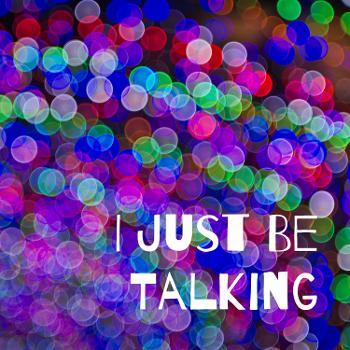 I Just Be Talking