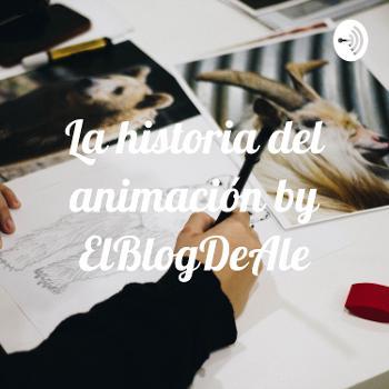 La historia del animación by ElBlogDeAle