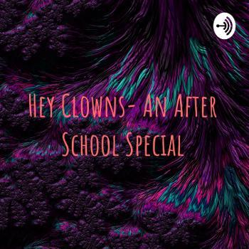 Hey Clowns- An After School Special