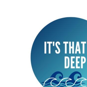 It's That Deep