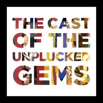 The Cast Of The Unplucked Gems