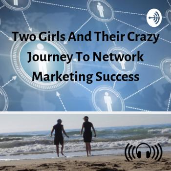 Two girls, and their crazy journey to network marketing success