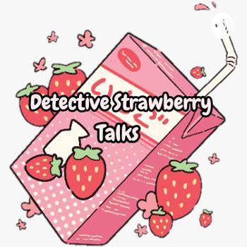 Detective Strawberry Talks