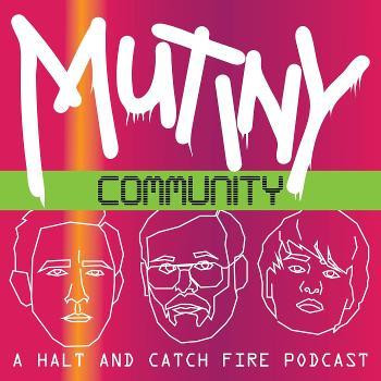 Mutiny Community - A Halt and Catch Fire Podcast