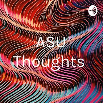 ASU Thoughts
