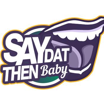 Say Dat Then Baby