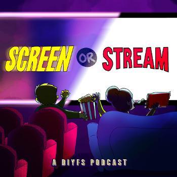 Screen or Stream