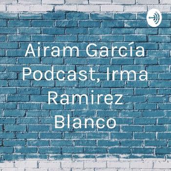 Airam García Podcast, Irma Ramirez Blanco