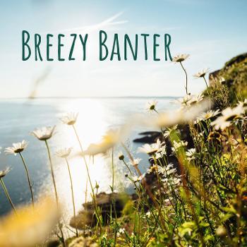Breezy Banter