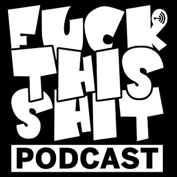 Fuck This Shit Podcast