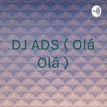 DJ ADS ( Olá Olá )
