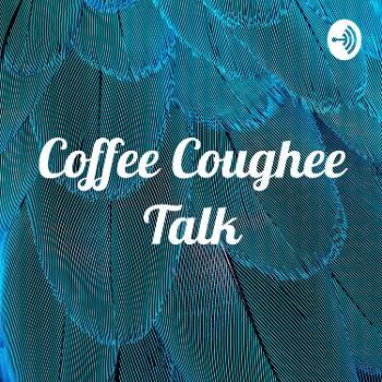 Coffee Coughee Talk