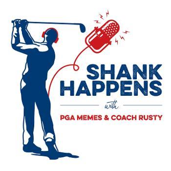 Shank Happens