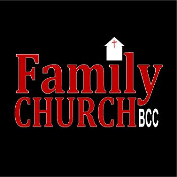 The Family Church BCC Podcast
