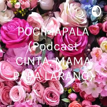 POCIMAPALA (Podcast CINTA, MAMA PAPA LARANG)