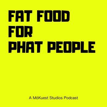 Fat Food for PHAT People – M?Kuest Studios