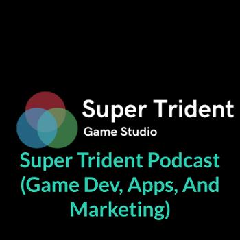 Super Trident Podcast (Game Dev, Apps, And Marketing)