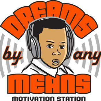 Dreams By Any Means Motivation Station!