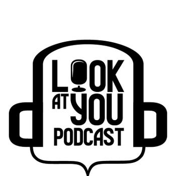 Look At You Podcast