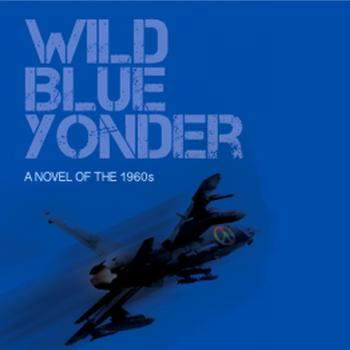 Wild Blue Yonder: A Novel of the 1960s