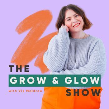 The Grow & Glow Show
