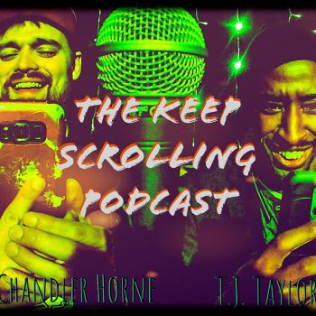The Keep Scrolling Podcast