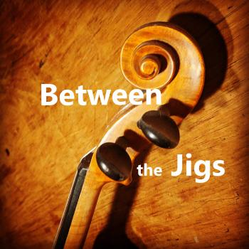 The Between the Jigs Podcast