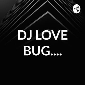 DJ LOVE BUG....