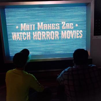 Matt Makes Zac Watch Horror Movies