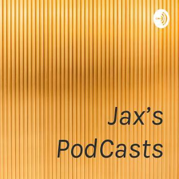 Jax's PodCasts