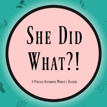 She Did What?! Podcast