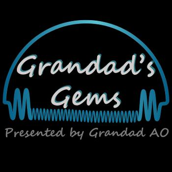 GRANDAD's Gems | Grandad AO's Podcast