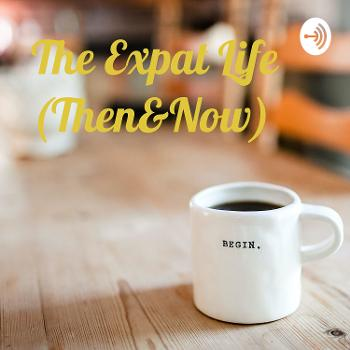 The Expat Life (Then&Now)