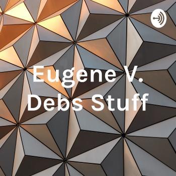 Eugene V. Debs Stuff